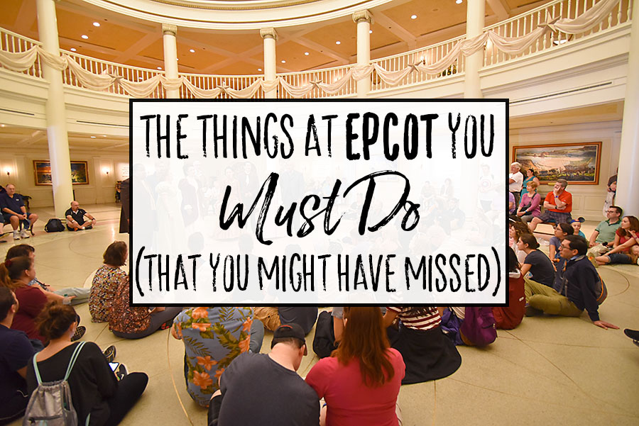 Epcot Must Do You Might Have Missed - Dream Plan Fly