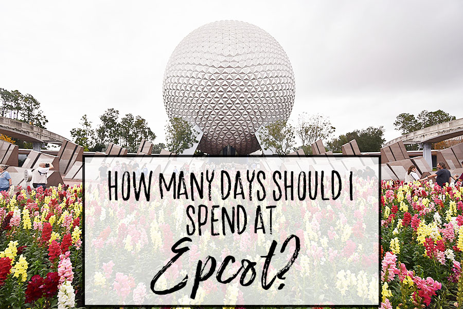 How Many Days Should I Spend at Epcot - Dream Plan Fly