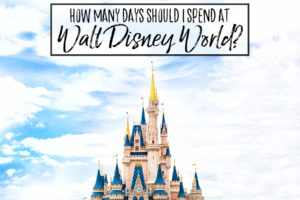 How Many Days Should I Spend at Disney World?